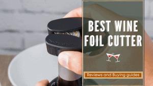 Best Wine Foil Cutter